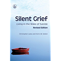 Silent Grief: Living in the Wake of Suicide Revised Edition (English Edition)
