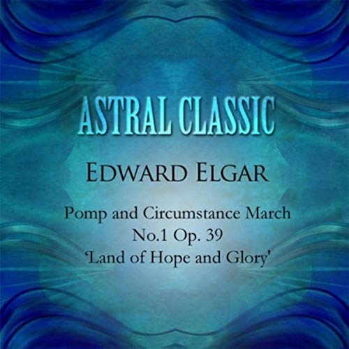 Elgar: Pomp And Circumstance March No.1 Op.39 'Land Of Hope An Glory' (Edward Elgar Land Of Hope And Glory)