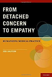 From Detached Concern To Empathy: Humanizing Medical Practice by Jodi Halpern (2011-08-29)