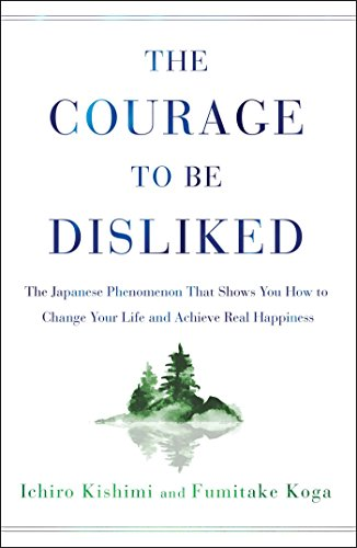 The Courage to Be Disliked: The Japanese Phenomenon That Shows You How to Change Your Life and Achieve Real Happiness (English Edition)