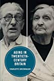 "Charlotte Greenhalgh, ""Aging in Twentieth-Century Britain"" (U California Press, 2018)"