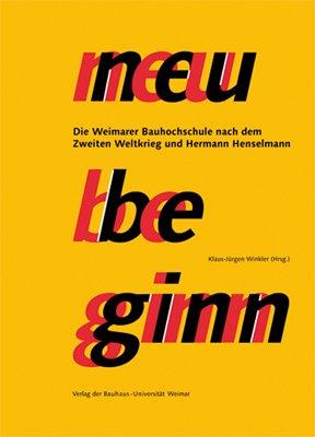 Neubeginn. Die Weimarer Bauhochschule nach dem 2. Weltkrieg und Hermann Henselmann