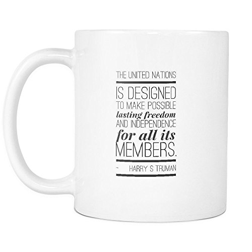 Funny Coffee Mug ,The United Nations is designed to make possible lasting freedom and independence for all its members. , White Ceramic, 11 oz ()