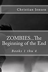 ZOMBIES...The Beginning of the End: Books 1 thu 4