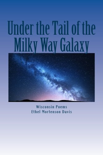 Under the Tail of the Milky Way Galaxy: Wisconsin Poems by CreateSpace Independent Publishing Platform