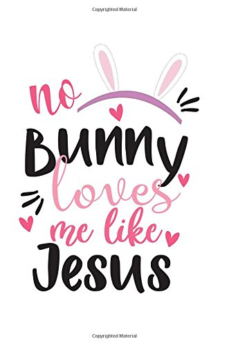 a97322bef No Bunny Loves Me Like Jesus: Lined Journal Cute Easter Notebook Journal,  Funny Pun Easter Bunny Pink & White, Easter Notebook Journal, 120 Lined, 6  x .