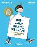 keep calm et r?ussis tes exams le livre qui motive les jeunes et le tien aussi