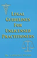 Legal Guidelines For Unlicensed Practitioners
