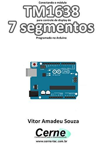 Conectando o módulo TM1638 para controle de display de 7 segmentos Programado no Arduino
