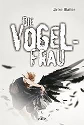 Die Vogelfrau: Roman
