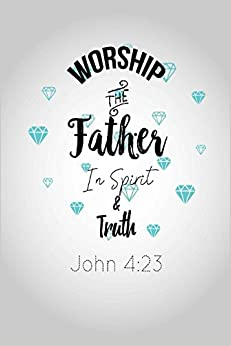 John 4:23 Worship The Father In Spirit And Truth: Bible Verse Quote Cover  Composition Notebook Portable