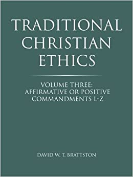 Book Traditional Christian Ethics: Volume Three: Affirmative or Positive Commandments L-Z by W. T. Brattston (2014-10-01)