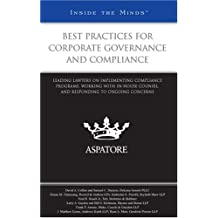 Best Practices for Corporate Governance and Compliance: Leading Lawyers on Implementing Compliance Programs, Working With In-House Counsel, and Responding to Ongoing Concerns