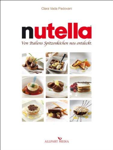 Nutella: Von Italiens Spitzenköchen neu entdeckt