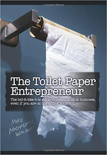 The Toilet Paper Entrepreneur: The tell-it-like-it-is guide to ...