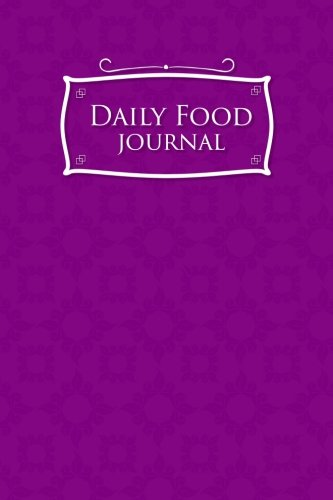 Daily Food Journal: Food Diary Journal, Food Journal Weight Loss, Weight Loss Food Journals, Space For Meals, Amounts, Calories, Body Weight, Exercise ... & Meds, Water, Purple Cover (Volume 31) pdf