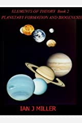 Planetary Formation and Biogenesis (Elements of Theory Book 2) Kindle Edition