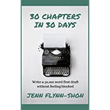 30 Chapters in 30 Days: Write a 50,000 word first draft without feeling blocked