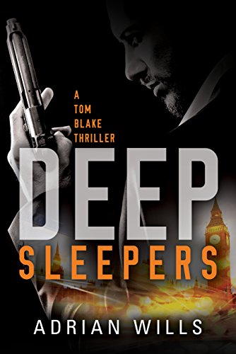 Deep sleepers a tom blake thriller book 1 kindle edition by deep sleepers a tom blake thriller book 1 by wills adrian fandeluxe Images