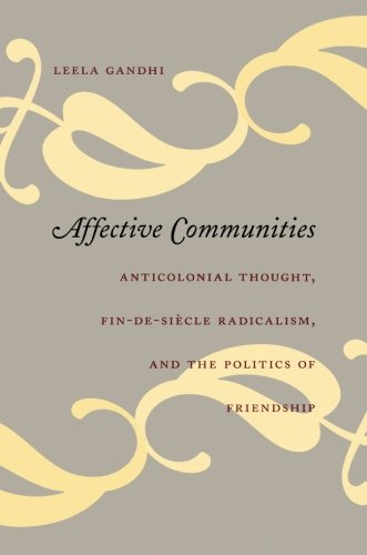 Affective Communities: Anticolonial Thought, Fin-de-Siècle Radicalism, and the Politics of Friendship (Politics, History, and Culture)
