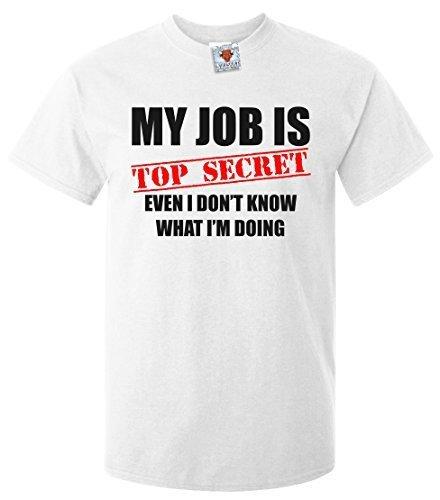 Bullshirt's Men's My Job Is Top Secret....Even I Don't Know What I'm Doing T-Shirt.
