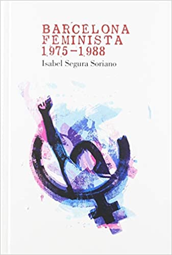 Barcelona Feminista 1975-1988 por Isabel Segura Soriano epub