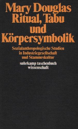 Ritual, Tabu und Körpersymbolik. Sozialanthropologische Studien in Industriegesellschaft und Stammeskultur