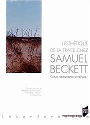L'esthétique de la trace chez Samuel Beckett : Ecriture, représentation et mémoire