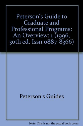 Peterson's Guide to Graduate and Professional Programs: An Overview (1996, 30th ed. Issn 0887-8366)