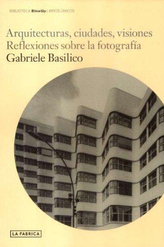 Descargar Libro Arquitecturas, Ciudades, Visiones Gabriele Basilico