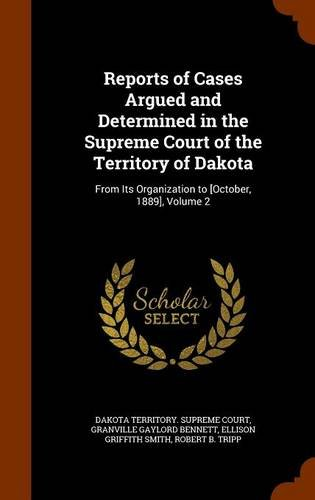 Download Reports of Cases Argued and Determined in the Supreme Court of the Territory of Dakota: From Its Organization to [October, 1889], Volume 2 pdf
