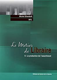 Le métier de Libraire : Tome 2, La production de l'assortiment par  Institut national de formation de la librairie