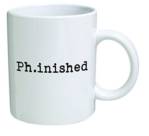 PhD. Phinished - 11 OZ Coffee Mug - Funny Mugs Inspirational and sarcasm - By A Mug To Keep TM