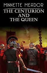 The Centurion and the Queen (Historical Romance) by Minnette Meador