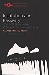 Institution and Passivity: Course Notes from the Collège de France (1954-1955) (Studies in Phenomenology and Existential Philosophy)