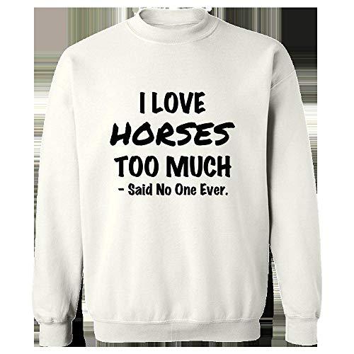 (Horses Gift Idea - I Love Horses Too Much - Farm Present - Pony - Equestrian Design - Sweatshirt White)