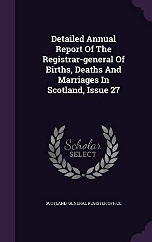 Detailed Annual Report Of The Registrar-general Of Births, Deaths And Marriages In Scotland, Issue 27