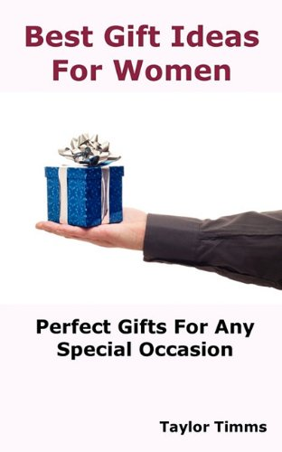Best Gift Ideas for Women: Perfect Gifts for Any Special Occasion Including Birthday, Anniversary, Wedding, Engagement, Christmas, Graduation, Valentine Day, Mother's Day, Holiday and Business.