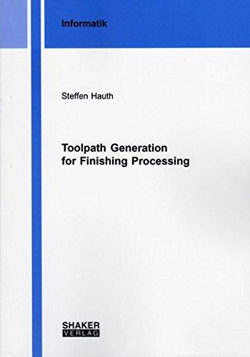 Toolpath Generation for Finishing Processing (Berichte aus der Informatik) PDF