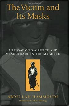 The Victim and its Masks: An Essay on Sacrifice and Masquerade in the Maghreb by Abdellah Hammoudi (1993-11-01)