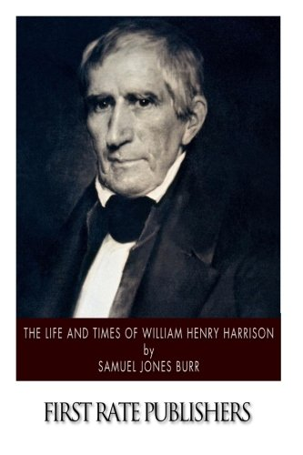 The Life and Times of William Henry Harrison