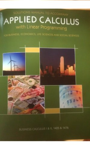 Applied Calculus with Linear Programming for Business, Economics, Life Sciences and Social Sciences (Solution Manual)