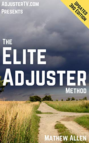 The Elite Adjuster Method 3rd Edition: Fire Your Boss and Help People  Recover from Disasters by Becoming an Independent Adjuster