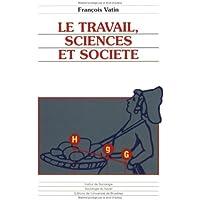 Le Travail, Sciences et Societe