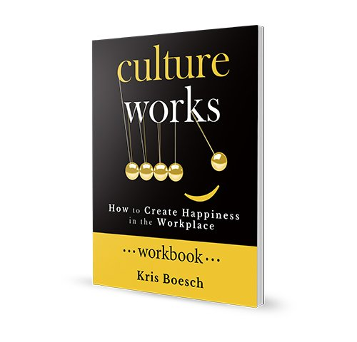 Culture Works Workbook: How to Create Happiness in the Workp