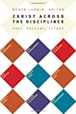 img - for Christ Across the Disciplines: Past, Present, Future book / textbook / text book