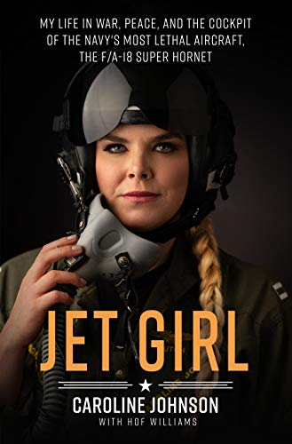 Jet Girl: My Life in War, Peace, and the Cockpit of the Navy's Most Lethal Aircraft, the F/A-18 Super Hornet ()