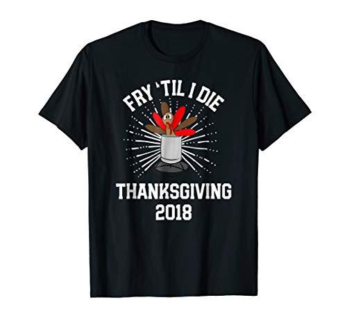 (Fry Til I Die Thanksgiving 2018 Shirt Deep Fried Turkey Cook)