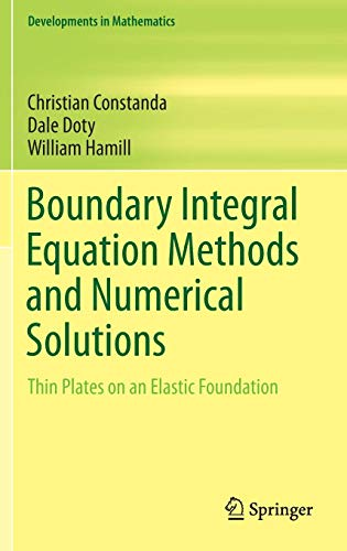 Boundary Integral Equation Methods and Numerical Solutions: Thin Plates on an Elastic Foundation (Developments in Mathematics)