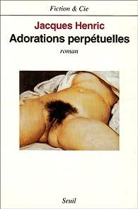Adorations perpétuelles par Jacques Henric